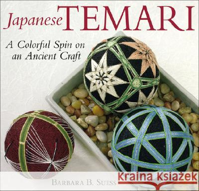Japanese Temari: A Colorful Spin on an Ancient Craft Barbara B. Suess 9781933308128