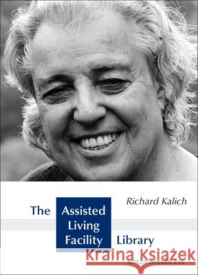 The Assisted Living Facility Library Richard Kalich 9781933382296