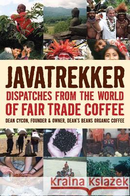 Javatrekker: Dispatches from the World of Fair Trade Coffee Dean Cycon 9781933392707