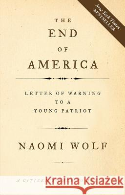 The End of America: Letter of Warning to a Young Patriot Naomi Wolf 9781933392790 Chelsea Green Publishing Company