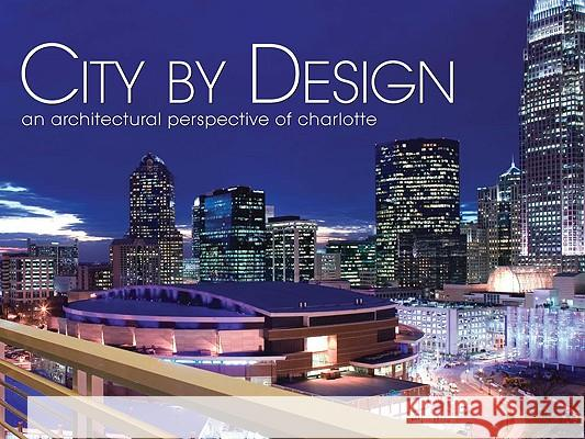 City by Design: Charlotte: An Architectural Perspective of Charlotte Panache Partners LLC 9781933415543