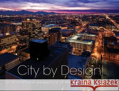 City by Design: Phoenix: An Architectural Perspective of the Greater Phoenix Valley Panache Partners LLC 9781933415550