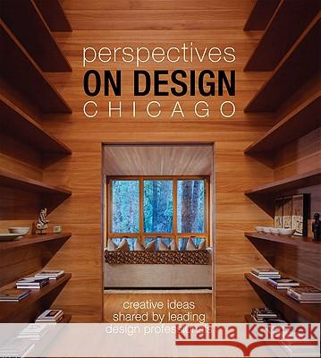 Perspectives on Design Chicago: Creative Ideas Shared by Leading Design Professionals Panache Partners LLC 9781933415581