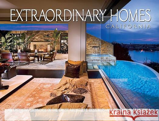 Extraordinary Homes California: An Exclusive Showcase of Architects, Designers and Builders in California Panache Partners 9781933415697