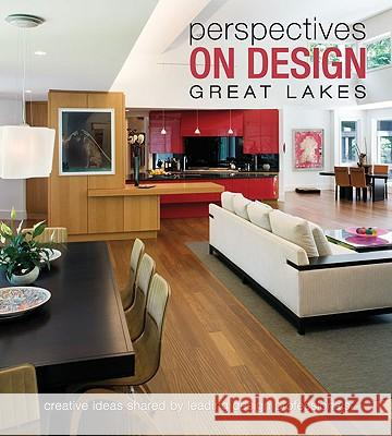 Perspectives on Design Great Lakes: Creative Ideas Shared by Leading Design Professionals Panache Partners LLC 9781933415802