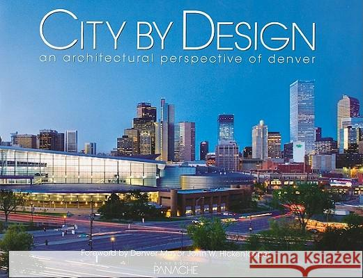 City by Design: Denver: An Architectural Perspective of Denver Panache Partners 9781933415895