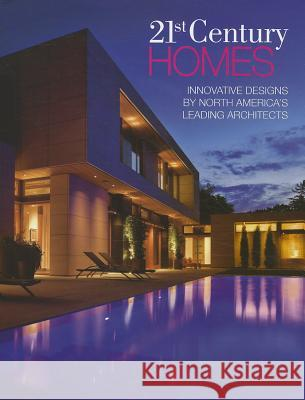 21st Century Homes: Innovative Designs by North America's Leading Architects Panache Partners LLC 9781933415949