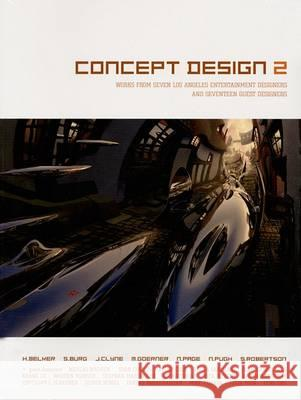 Concept Design 2: Works from Seven Los Angeles Entertainment Designers and Seventeen Guest Artists Harald Belker Steve Burg Scott Robertson 9781933492025