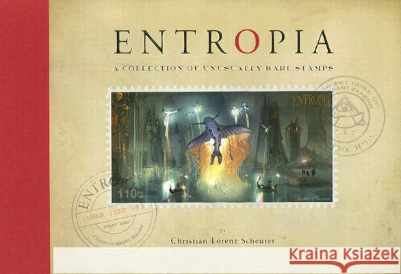 Entropia: A Collection of Unusually Rare Stamps Christian Lorenz Scheurer Scott Robertson 9781933492049
