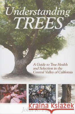 Understanding Trees: A Guide to Tree Health and Selection in the Central Valley of California John K. Pape 9781933502052