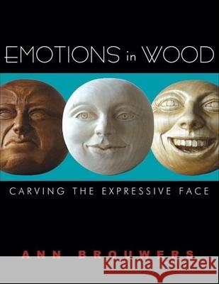 Emotions in Wood: Carving the Expressive Face Ann Brouwers 9781933502168
