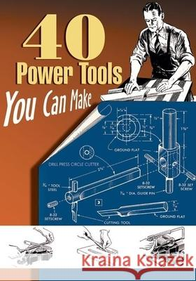 40 Power Tools You Can Make Linden Publishing 9781933502205
