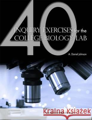 40 Inquiry Exercises for the College Biology Lab A Daniel Johnson   9781933531397 National Science Teachers Association