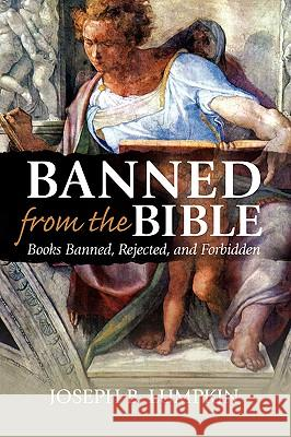 Banned From The Bible : Books Banned, Rejected, And Forbidden Joseph B. Lumpkin 9781933580470