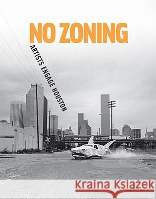 No Zoning: Artists Engage Houston Caroline Huber Meredith Goldsmith Cameron Armstrong 9781933619194