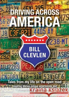 Driving Across America: Tales from my life on the open road Bill Clevlen 9781933635330