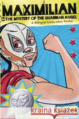Maximilian & the Mystery of the Guardian Angel: A Bilingual Lucha Libre Thriller Xavier Garza 9781933693989