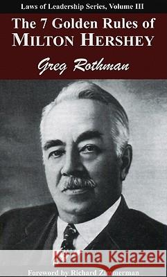 The 7 Golden Rules of Milton Hershey Greg Rothman 9781933715452 Executive Books