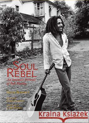 Soul Rebel: An Intimate Portrait of Bob Marley David Burnett Chris Salewicz Chris Murray 9781933784267