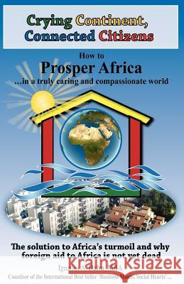 Crying Continent, Connected Citizens : How to Prosper Africa in a Truly Caring and Compassionate World Ignatius A. Duhu 9781933817804