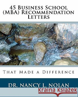 45 Business School (Mba) Recommendation Letters: That Made a Difference Dr Nancy L. Nolan 9781933819518