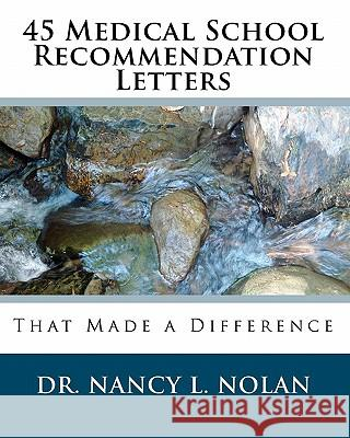 45 Medical School Recommendation Letters: That Made a Difference Dr Nancy L. Nolan 9781933819570