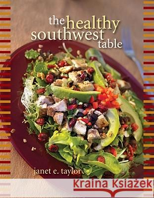 The Healthy Southwest Table Janet E. Taylor 9781933855011
