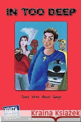 In Too Deep: Teens Write about Gangs Keith Hefner Laura Longhine 9781933939759