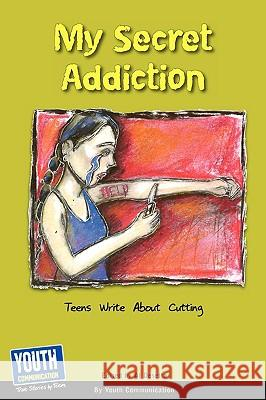 My Secret Addiction: Teens Write about Cutting Keith Hefner Laura Longhine 9781933939780