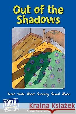 Out of the Shadows: Teens Write about Surviving Sexual Abuse Keith Hefner Laura Longhine 9781933939810