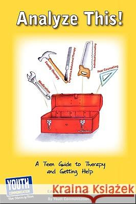 Analyze This! a Teen Guide to Therapy and Getting Help Laura Longhine Keith Hefner 9781933939858