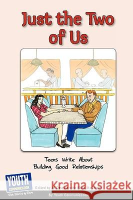 Just the Two of Us: Teens Write about Building Good Relationships Keith Hefner Laura Longhine 9781933939919