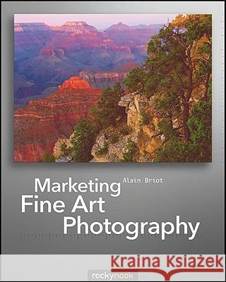 Marketing Fine Art Photography Alain Briot 9781933952550