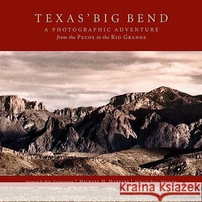 Texas Big Bend: A Photographic Adventure from the Pecos to the Rio Grande Michael H. Marvins Roy Flukinger Bill Wright 9781933979496