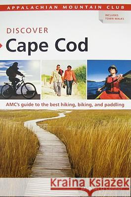 Discover Cape Cod: AMC's Guide to the Best Hiking, Biking, and Paddling Michael O'Connor 9781934028179