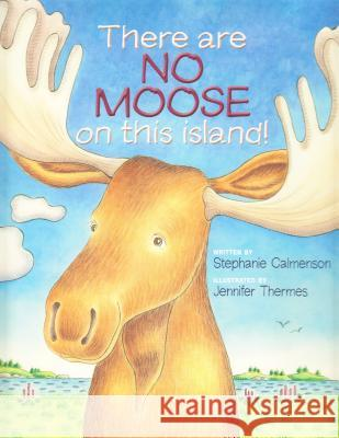There Are No Moose on This Island! Stephanie Calmenson Jennifer Thermes 9781934031346 Islandport Press