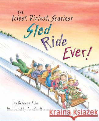 The Iciest, Diciest, Scariest Sled Ride Ever! Rebecca Rule Jennifer Thermes 9781934031889