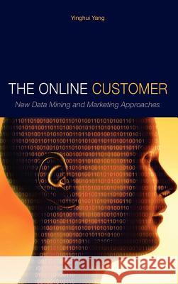 The Online Customer: New Data Mining and Marketing Approaches Yinghui Yang 9781934043066