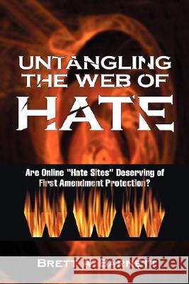 Untangling the Web of Hate: Are Online Hate Sites Deserving of First Amendment Protection? Brett A. Barnett 9781934043912