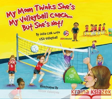 My Mom Thinks She's My Volleyball Coach... But She's Not! Julia Cook 9781934073100
