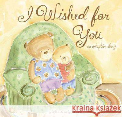 I Wished for You: An Adoption Story Marianne R. Richmond 9781934082065