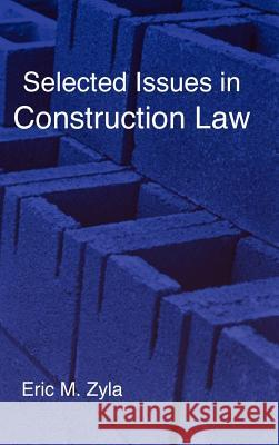 Selected Issues in Construction Law Eric M. Zyla 9781934086032