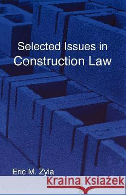 Selected Issues in Construction Law Eric M. Zyla 9781934086155