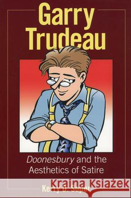 Garry Trudeau: Doonesbury and the Aesthetics of Satire Kerry D. Soper 9781934110898