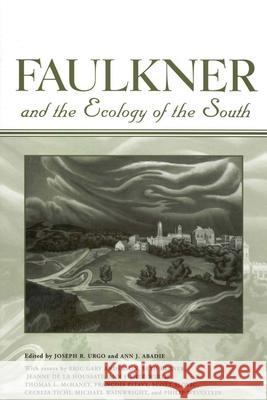 Faulkner and the Ecology of the South Joseph R. Urgo Ann J. Abadie 9781934110973