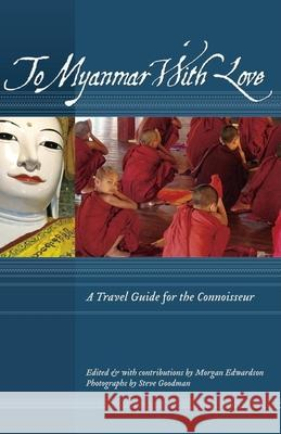 To Myanmar with Love: A Travel Guide for the Connoisseur  9781934159064