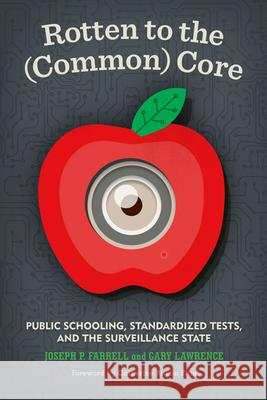 Rotten to the (Common) Core: Public Schooling, Standardized Tests, and the Surveillance State Joseph P. Farrell Gary Lawrence Catherine Austin Fitts 9781934170649