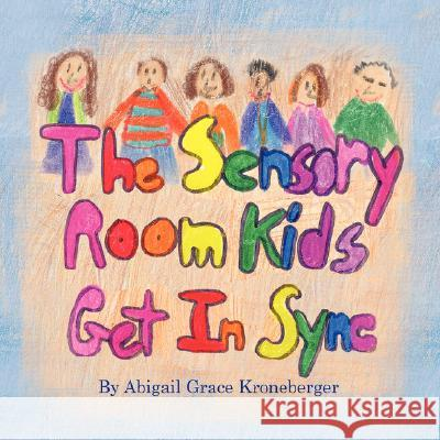 The Sensory Room Kids Get in Sync Abigail Grace Kroneberger Abigail Grace Kroneberger 9781934246986