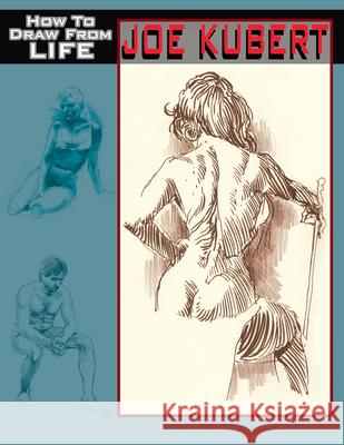 Joe Kubert: How to Draw from Life Joe Kubert J. David Spurlock 9781934331149