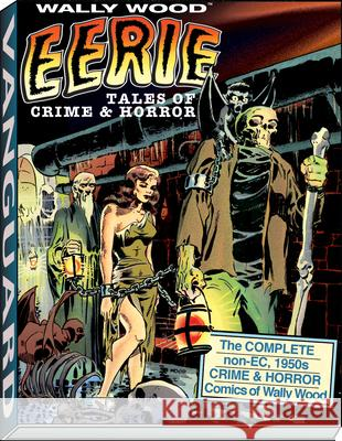 Wally Wood: Eerie Tales of Crime & Horror Wallace Wood David J. Spurlock 9781934331606 Vanguard Productions (NJ)